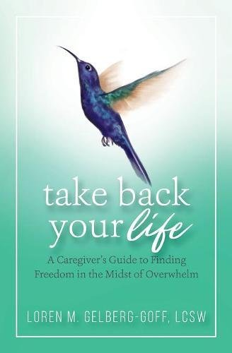 D0wnl0ad Take Back Your Life: A Caregiver's Guide to Finding Freedom in the Midst of Overwhelm<br />PDF