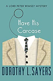 Have His Carcase (The Lord Peter Wimsey Mysteries Book 8)