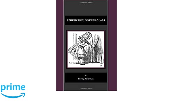 Behind The Looking Glass Sherry Ackerman 9781847184863 Books