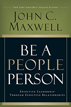 Be A People Person: Effective Leadership Through Effective Relationships by [Maxwell, John C.]