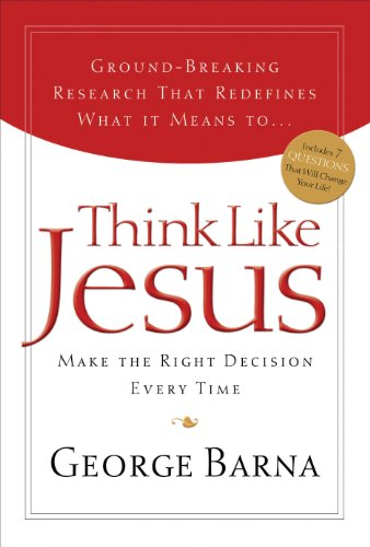 Think Like Jesus: Make the Right Decision Every Time