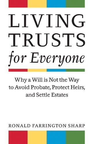 Living Trusts for Everyone: Why a Will is Not the Way to Avoid Probate, Protect Heirs, and Settle Estates 1st edition by Sharp, Ronald Farrington (2010) Paperback