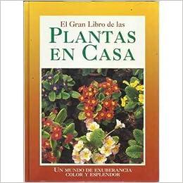 EL GRAN LIBRO DE LAS PLANTAS EN CASA. Cuidados Básicos / Un Jardín en Casa / Vivir con Plantas / Las Plantas más Espectaculares: Amazon.es: VV. AA.: Libros