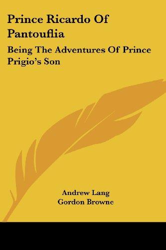 Prince Ricardo Of Pantouflia: Being The Adventures Of Prince Prigio's Son