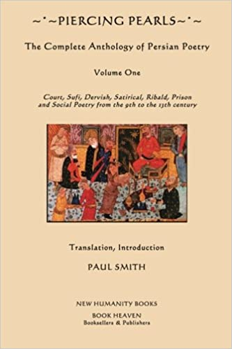 Piercing Pearls The Complete Anthology Of Persian Poetry Court