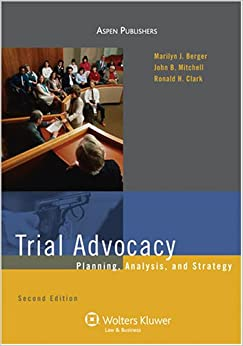 Trial Advocacy: Planning, Analysis, and Strategy