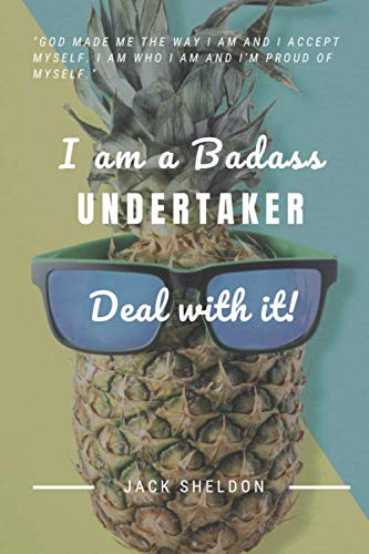 I am a Badass Undertaker - Deal with it!: The Ultimate Birthday Gift, Wedding Gift or Someone you admire at work!