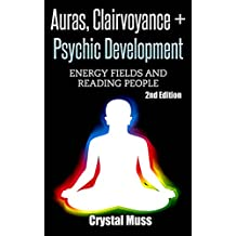 Auras: Clairvoyance & Psychic Development: Energy Fields & Reading People (Mind Reading, Fortune Telling, Spirit Guides, Energy Work, Mediumship, Tarot, Empathy)