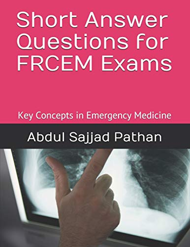 Short Answer Questions for FRCEM Exams: Key Concepts in Emergency Medicine