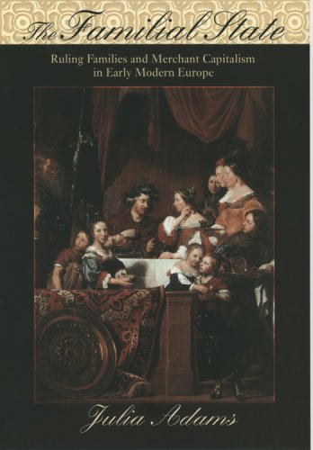 The Familial State: Ruling Families and Merchant Capitalism in Early Modern Europe (The Wilder House Series in Politics, History and Culture) [Julia Adams] (Tapa Blanda)
