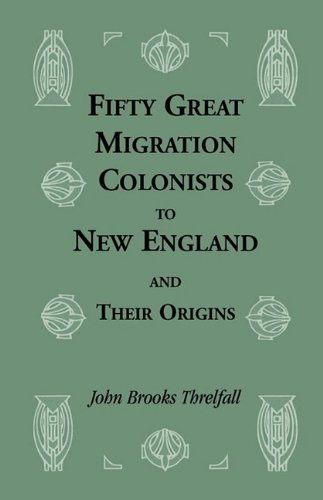 Fifty Great Migration Colonists to New England & Their Origins (Heritage - Heritage New England