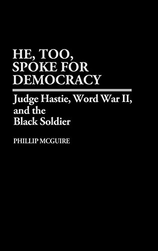 Search : He, Too, Spoke for Democracy: Judge Hastie, World War II, and the Black Soldier (Contributions in Afro-American and African Studies)