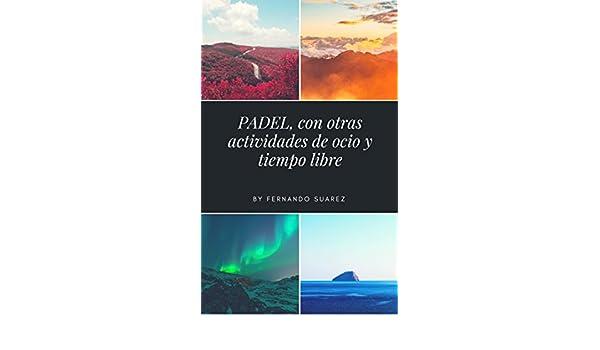 Amazon.com: Pádel, con otras actividades deportivas, de ocio y tiempo libre. (Spanish Edition) eBook: Fernando Suárez Gámez: Kindle Store