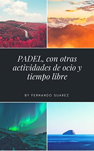 Pádel, con otras actividades deportivas, de ocio y tiempo libre. (Spanish Edition