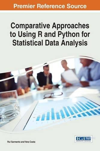 Comparative Approaches to Using R and Python for Statistical Data Analysis (Advances in Systems Analysis, Software Engineering, and High Performance Computing) by Information Science Reference