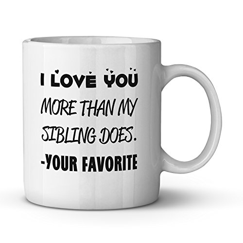I Love You More Than My Sibling Does Your Favorite Ceramic Coffee Mug Funny Mother's Day Gift for Mom Perfect Father's Day Present for Dad Birthday Gift for Parent Christmas Gift Tea Cup 11 oz