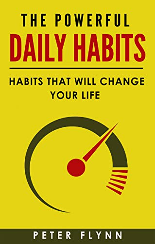 The powerful Daily Habits: Habits that will change your life by [Flynn, Peter]