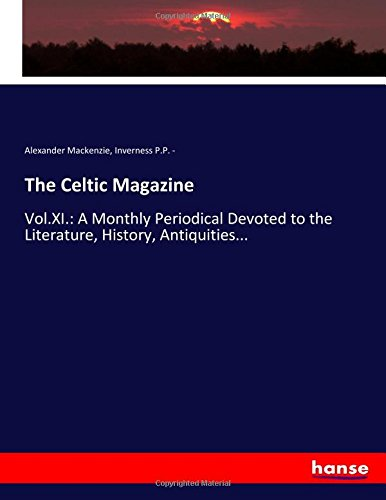 Download The Celtic Magazine: Vol.XI.: A Monthly Periodical Devoted to the Literature, History, Antiquities... pdf