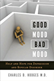 Good Mood, Bad Mood:Help and Hope for Depression and Bipolar Disorder
