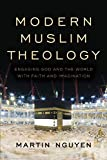 Modern Muslim Theology: Engaging God and the World with Faith and Imagination (Religion in the Modern World)