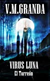 Virus Luna. El Torreón: Un virus. Millones de bestias hambrientas buscan alimento cada vez que la luna brilla. Un bosque,un torreón, un hombre solitario ... comunicaciones ni  ayuda (Spanish Edition)
