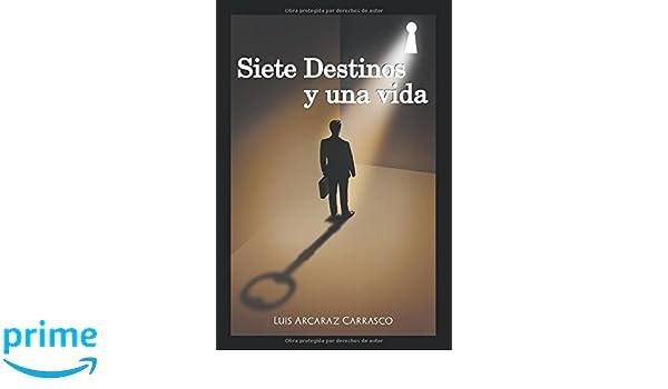 Siete destinos y una vida (Spanish Edition): Luis Arcaraz ...