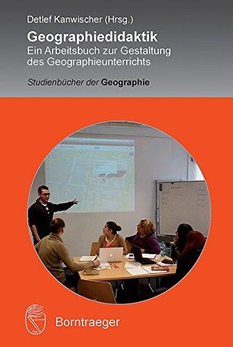 Geographiedidaktik: Ein Arbeitsbuch zur Gestaltung des Geographieunterrichts (Studienbücher der Geographie) Taschenbuch – 21. Juni 2013 Detlef Kanwischer Borntraeger 344307149X Geografie