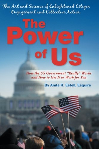 Read Online The Power of Us: The Art and Science of Enlightened Citizen Engagement and Collective Action: How the US Government Works and How to Get It to Work for You pdf