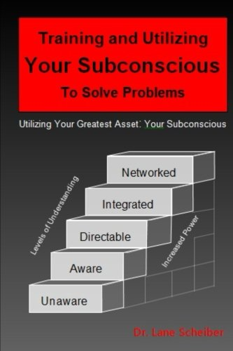 Training and Utilizing Your Subconscious to Solve Problems: Review Edition