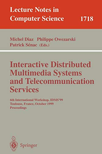 (Interactive Distributed Multimedia Systems and Telecommunication Services: 6th International Workshop, IDMS'99, Toulouse, France, October 12-15, 1999, Proceedings (Lecture Notes in Computer Science))