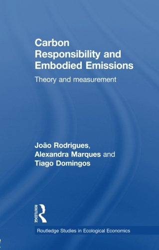 Carbon Responsibility and Embodied Emissions: Theory and Measurement (Routledge Studies in Ecological Economics (Unnumbe