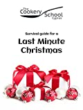 Last Minute Christmas: A survival guide of easy recipes for a last minute Christmas by the The Cookery School Cyprus