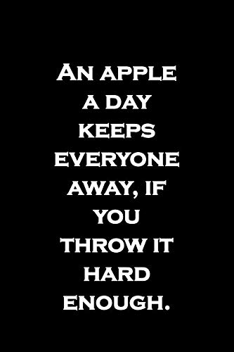 An apple a day keeps everyone away, if you throw it hard enough.: healthy quote humor on cover, possibly sarcastic!! Notebook journal 6 x 9, blank lined pages. Funny gift. (An Apple A Day Keeps Everyone Away)