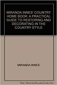 Miranda Innes 39 Country Home Book A Practical Guide To Restoring And Decorating In The Country