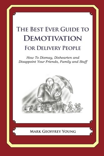 Download The Best Ever Guide to Demotivation for Delivery People: How To Dismay, Dishearten and Disappoint Your Friends, Family and Staff pdf epub