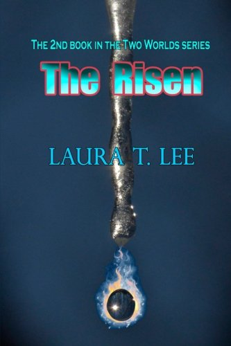 The Risen: Written by Laura T. Lee at age 11, 50,000 words (Two Worlds - Book 2) (Volume 2) ebook