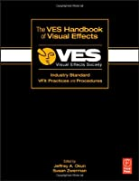 The VES Handbook of Visual Effects: Industry Standard VFX Practices and Procedures Front Cover