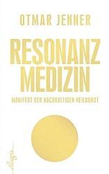 Resonanz-Medizin: Manifest der nachhaltigen Heilkunst