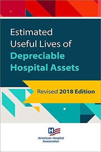Estimated Useful Lives of Depreciable Hospital Assets, 2018 Edition