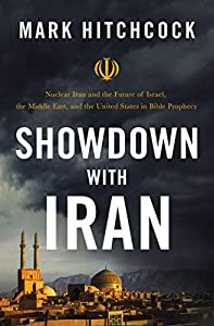 Showdown with Iran: Nuclear Iran and the Future of Israel, the Middle East, and the United States in Bible Prophecy