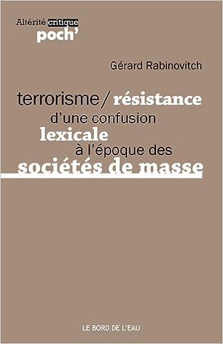 Livres Terrorisme/Résistance : D'une confusion lexicale à l'époque des sociétés de masse pdf, epub ebook