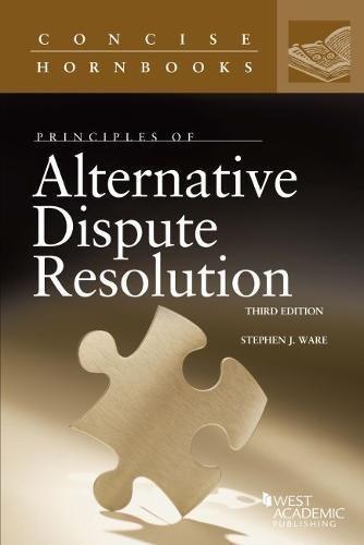 Principles of Alternative Dispute Resolution (Concise Hornbook Series)