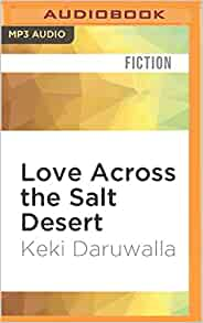 summary of love across the salt desert by daruwalla A writer by choice, she is currently working on turning her synopsis into  keki n  daruwalla has been publishing poetry since 1970 when he came out with his   his selected short stories, under the title love across the salt desert in2011.