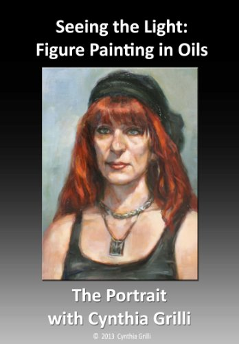 Painting Oil Portraits Figures - Seeing the Light: Figure Painting in Oils with Cynthia Grilli- The Portrait