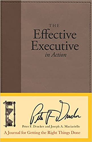 A Journal for Getting the Right Things Done The Effective Executive in Action