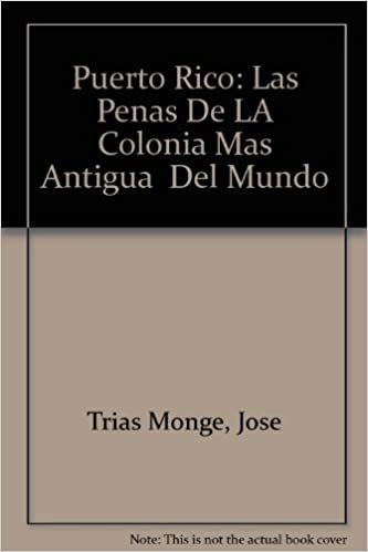 Puerto Rico: Las Penas De LA Colonia Mas Antigua Del Mundo (Spanish Edition): Jose Trias Monge: 9780847703401: Amazon.com: Books