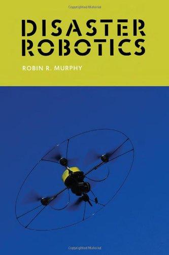 Disaster Robotics (Intelligent Robotics and Autonomous Agents series) pdf