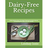 Dairy-Free Recipes: Simple, delicious, dairy-free recipes! Dedicated to mothers...