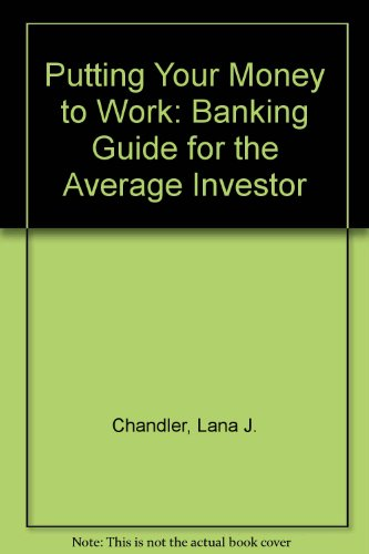 Putting Your Money to Work/a Banking Guide for the Average Investor