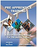 Pre-Apprentice Training: A Test Preparation Manual for the Skilled Trades